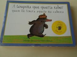 Ver os detalles de:  A toupiña que quería saber quen lle fixera aquilo na cabeza (Libro con sons)