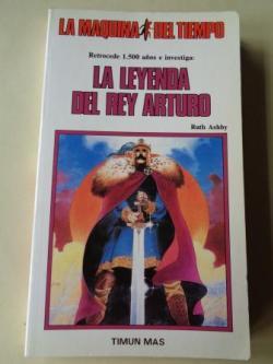 Ver os detalles de:  La leyenda del rey Arturo. Colección La Máquina del tiempo , nº 22