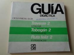 Ver os detalles de:  Guía didáctica. Ciclo inicial EGB. Travesía 2 (Lenguaje) / Tobogán 2 (Matemáticas) / Ruta feliz 2 (Experiencias) (Editorial Cincel, 1982)