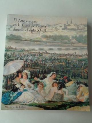 El Arte europeo en la Corte de España durante el siglo XVIII. Catálogo Exposición Museo del Prado, 1980 - Ver os detalles do produto