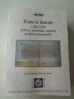 Ver os detalles de:  A casa de Andrade 1160-1540. Nobreza, mentalidade e ideoloxía na Galicia baixomedieval