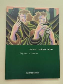 Ver os detalles de:  MANUEL SUÁREZ CASAL. Espazos creados. Catálogo Exposición. Galicia, 2004