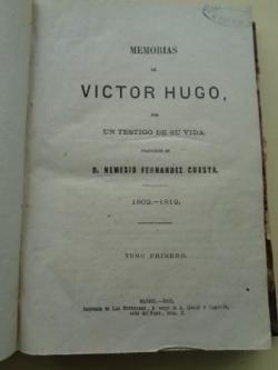 Ver os detalles de:  Memorias de Victor Hugo por un testigo de su vida (2 tomos encuadernados en un volumen). El Tomo I incluye la obra de teatro Inés de Castro