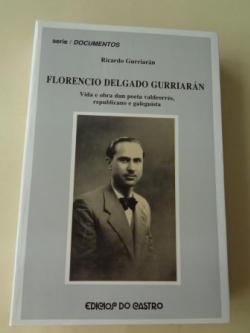 Ver os detalles de:  Florencio Delgado Gurriarán. Vida e obra dun poeta valdeorrés, republicano e galeguista