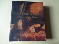 Ver os detalles de:  El oro y la plata de las Indias en la época de los Austrias. Catálogo Exposición Fundación ICO, Madrid 1999