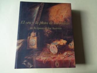 El oro y la plata de las Indias en la época de los Austrias. Catálogo Exposición Fundación ICO, Madrid 1999 - Ver os detalles do produto