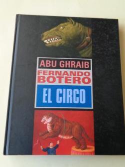 Ver os detalles de:  Abu Ghraib / El Circo. Catálogo exposición IVAM, 2008 - Casa das Artes de Vigo, 2009 (Textos en castellano / galego / english)