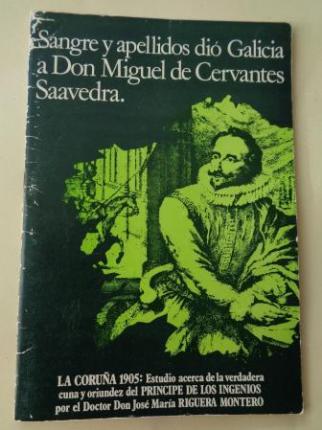 Sangre y apellidos dió Galicia a Don Miguel de Cervantes Saavedra. Estudio acerca de la verdadera cuna y oriundez del Príncipe de los Ingenios  - Ver los detalles del producto