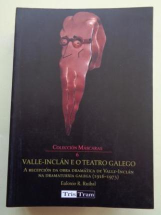 Valle-Inclán e o teatro galego. A recepción da obra dramática de Valle-Inclán na dramaturxia galega (1916-1973) - Ver los detalles del producto