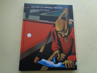 Destino la Libertad 1962-2002. Colección `De Pictura´. Catálogo exposición Kiosco Alfonso, A Coruña, 2007 - Ver los detalles del producto
