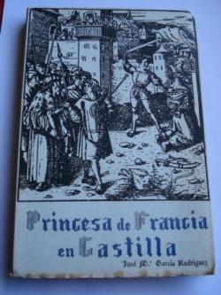 Ver os detalles de:  Princesa de Francia en Castilla (Novela histórica)