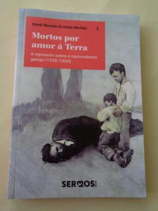 Mortos por amor á Terra. A represión sobre o nacionalismo galego (1936-1950) - Ver os detalles do produto