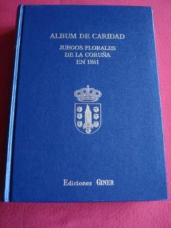 Ver os detalles de:  Álbum de Caridad. Juegos Florales de La Coruña en 1861 seguido de un Mosaico Poético de nuestro vates gallegos contemporáneos (Edición facsímil do orixinal de 1862)