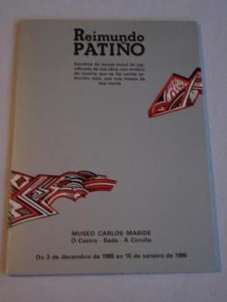 Ver os detalles de:  Reimundo Patiño. Escolma de textos encol do significado da súa obra, con motivo da mostra que se fai cunha selección dela, aos tres meses da súa morte. Sada (A Coruña), 1985-1986