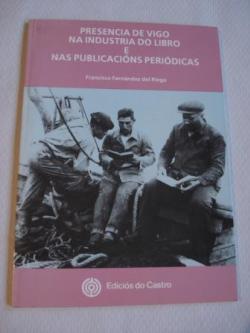 Ver os detalles de:  Presencia de Vigo na industria do libro e nas publicacións periódicas + Folleto da Exposición Gráfico-Bibliográfica e Documental do mesmo título (Galería Sargadelos, Vigo, maio-xuño 1991)