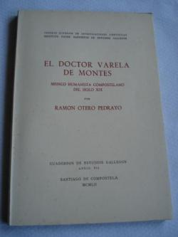 Ver os detalles de:  El doctor Varela de Montes. Médico humanista compostelano del siglo XIX. Cuadernos de Estudios Gallegos. Anejo VII