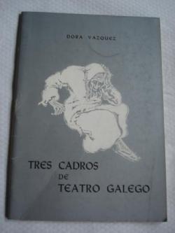 Ver os detalles de:  Tres cadros de teatro galego. Cousas da mocedade / O que se vai e o que queda / ¡Malpocada, a vella!
