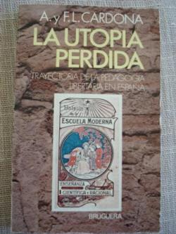 Ver os detalles de:  La utopía perdida. Trayectoria de la pedagogía libertaria en España