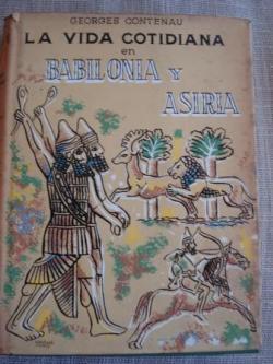 Ver os detalles de:  La vida cotidiana en Babilonia y Asiria