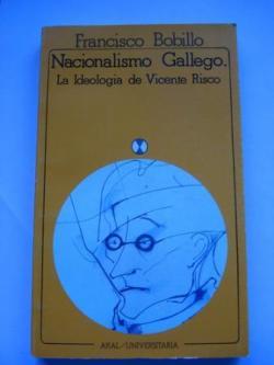 Ver os detalles de:  Nacionalismo Gallego. La Ideología de Vicente Risco