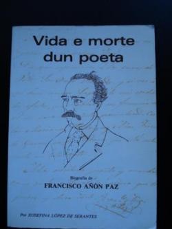 Ver os detalles de:  Vida e morte dun poeta. Biografía de Francisco Añón Paz