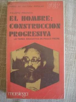 Ver os detalles de:  El Hombre: construcción progresiva. La tarea educativa de Paulo Freire