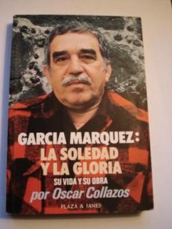 Ver os detalles de:  García Márquez: La soledad y la gloria. Su vida y su obra