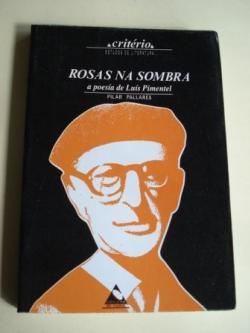 Ver os detalles de:  Rosas na sombra. A poesía de Luís Pimentel