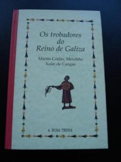 Ver os detalles de:  Os trobadores do Reino de Galiza. Martín Códax, Mendiño, Xoán de Cangas