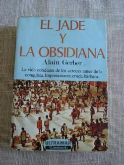 Ver os detalles de:  El jade y la obsidiana. La vida cotidiana de los aztecas antes e la conquista. Impresionante, cruda, bárbara.