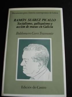 Ver os detalles de:  Ramón Suárez Picallo. Socialismo, galleguismo y acción de masas en Galicia
