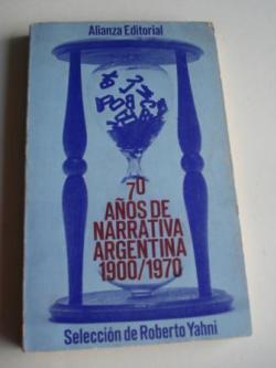 Ver os detalles de:  70 años de narrativa argentina 1900-1970. Selección de Roberto Yahni