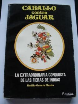 Ver os detalles de:  Caballo contra jaguar. La extraordinaria conquista de las fieras de Indias