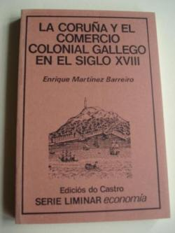 Ver os detalles de:  La Coruña y el comercio colonial gallego en el siglo XVIII