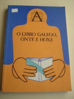 Ver os detalles de:  O libro galego, onte e hoxe. Catálogo da Exposición Bibliográfica, Santiago, maio-xuño 1979)