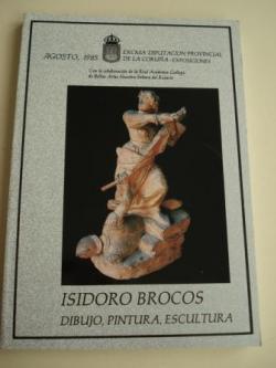 Ver os detalles de:  ISIDORO BROCOS. Dibujo, pintura, escultura. Catálogo de Exposición, agosto de 1985. Diputación Provincial de A Coruña