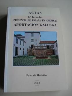 Ver os detalles de:  ACTAS PRIMERAS JORNADAS PRESENCIA DE ESPAÑA EN AMÉRICA: APORTACIÓN GALLEGA. Pazo de Mariñán, 1987
