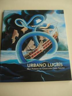 Ver os detalles de:  URBANO LUGRÍS NOS FONDOS DA COLECCIÓN CAIXA GALICIA. Catálogo de Exposición Fundación Caixa Galicia 2003