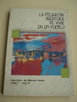 Ver os detalles de:  La peligrosa aventura de vivir en un pueblo. Escritos de Blanco Amor 1967-1971
